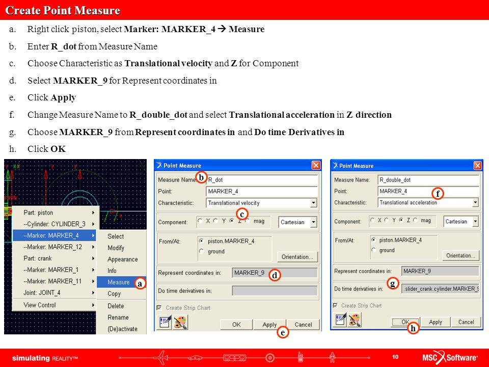 Create Point Measure Right click piston, select Marker: MARKER_4  Measure. Enter R_dot from Measure Name.