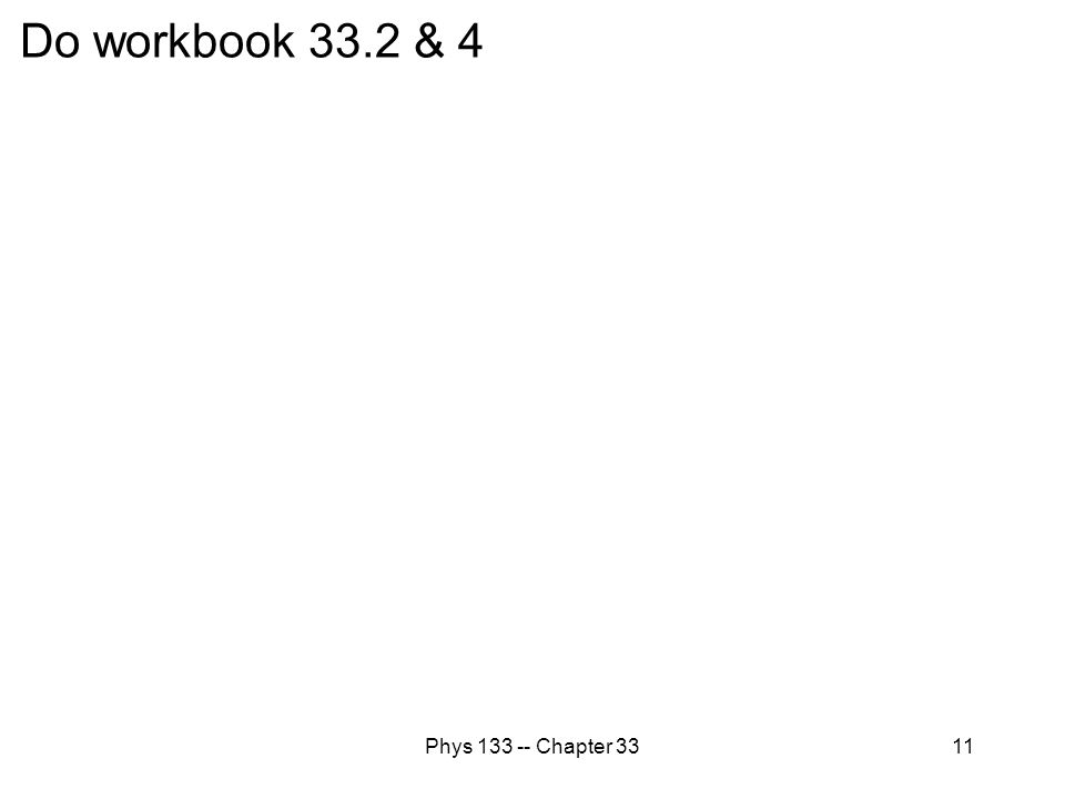 Do workbook 33.2 & 4 Phys 133 -- Chapter 33