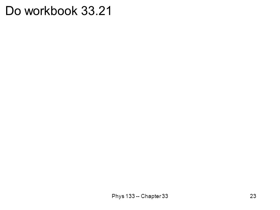 Do workbook 33.21 Phys 133 -- Chapter 33