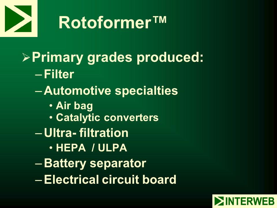 Rotoformer™ Primary grades produced: Filter Automotive specialties