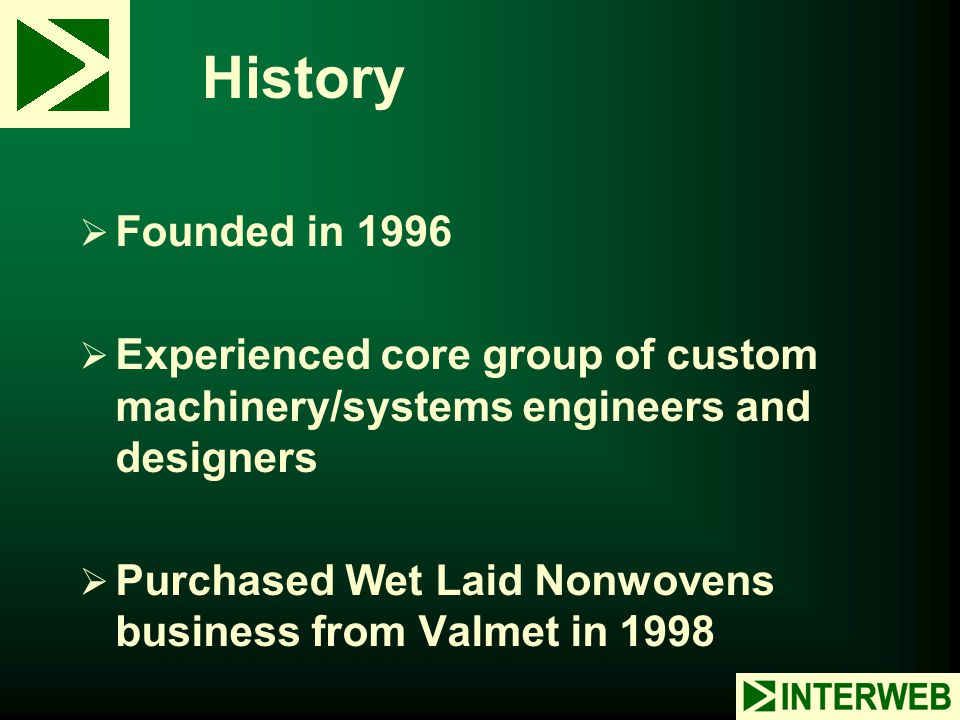 History Founded in 1996. Experienced core group of custom machinery/systems engineers and designers.
