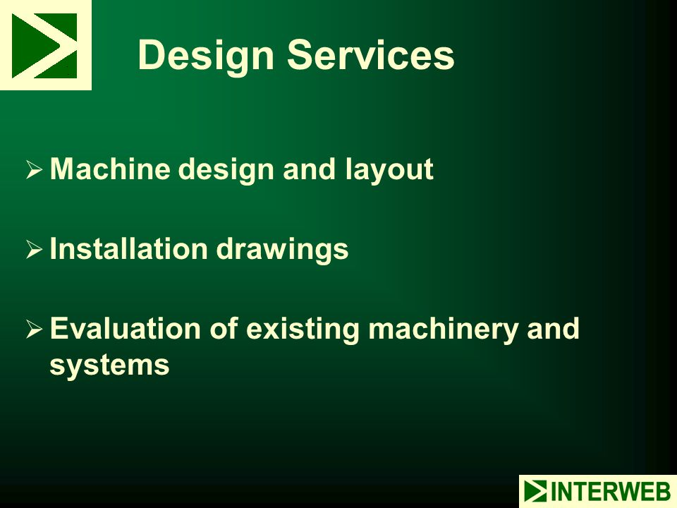 Design Services Machine design and layout Installation drawings