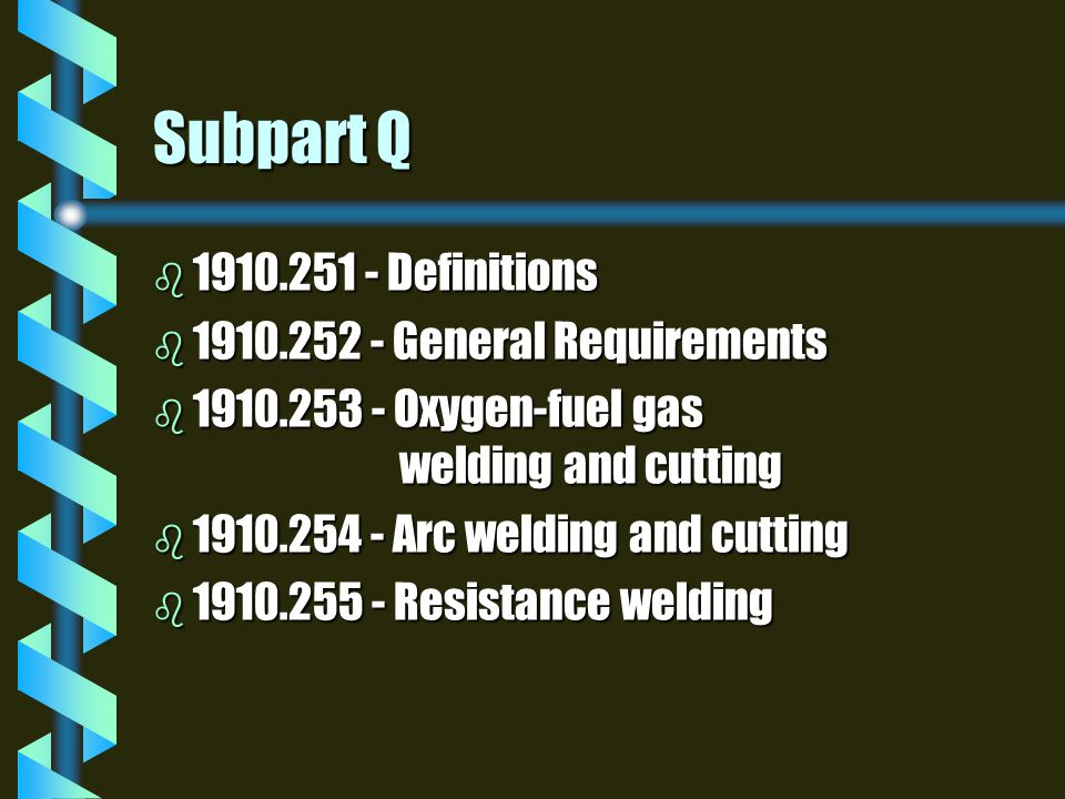 Subpart Q 1910.251 - Definitions 1910.252 - General Requirements