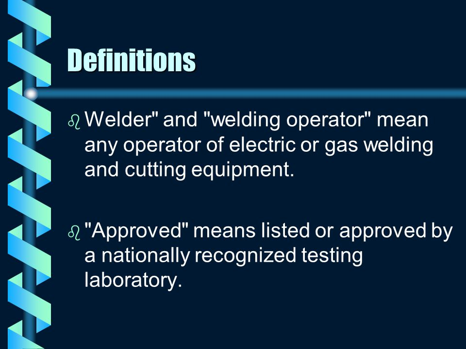 Definitions Welder and welding operator mean any operator of electric or gas welding and cutting equipment.