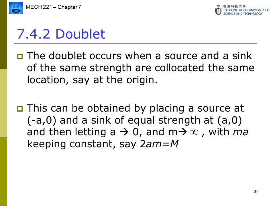7.4.2 Doublet The doublet occurs when a source and a sink of the same strength are collocated the same location, say at the origin.