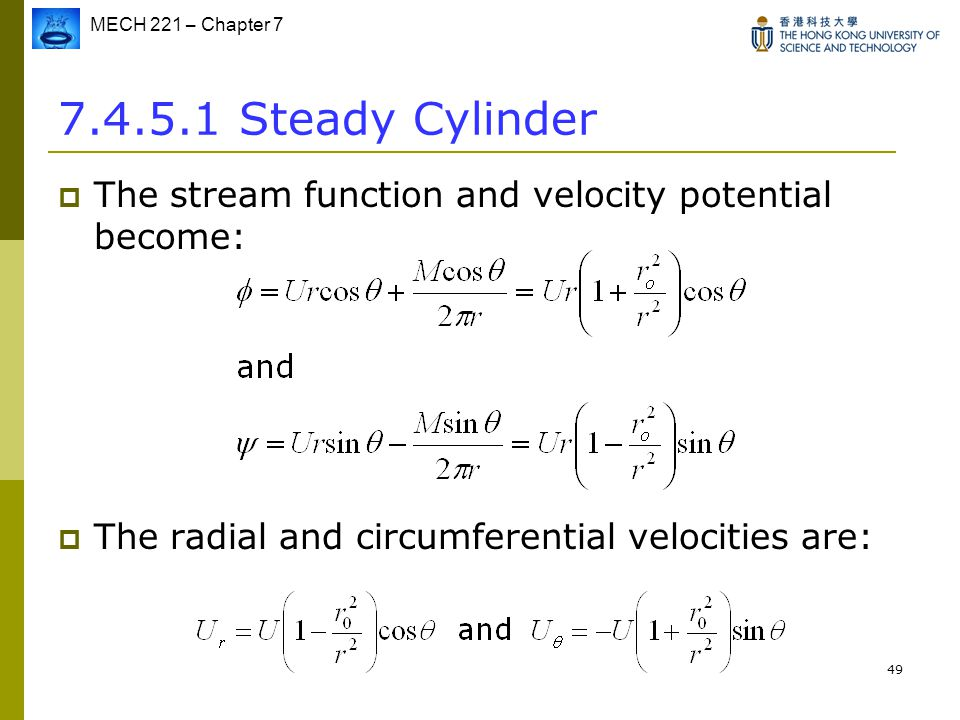 7.4.5.1 Steady Cylinder The stream function and velocity potential become: The radial and circumferential velocities are:
