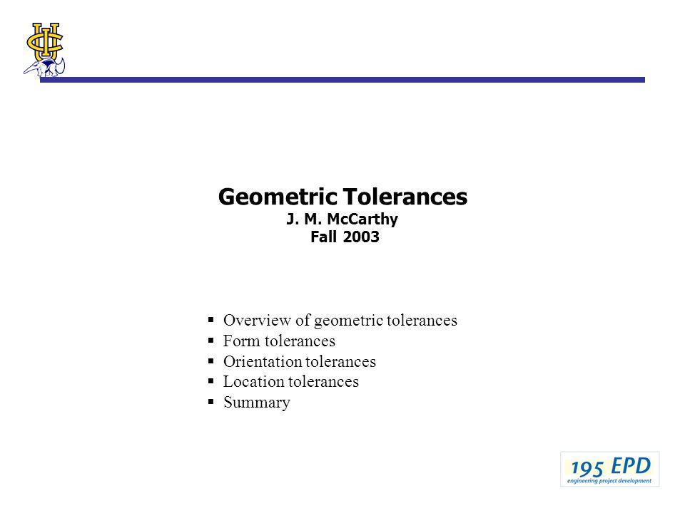 Geometric Tolerances J. M. McCarthy Fall 2003