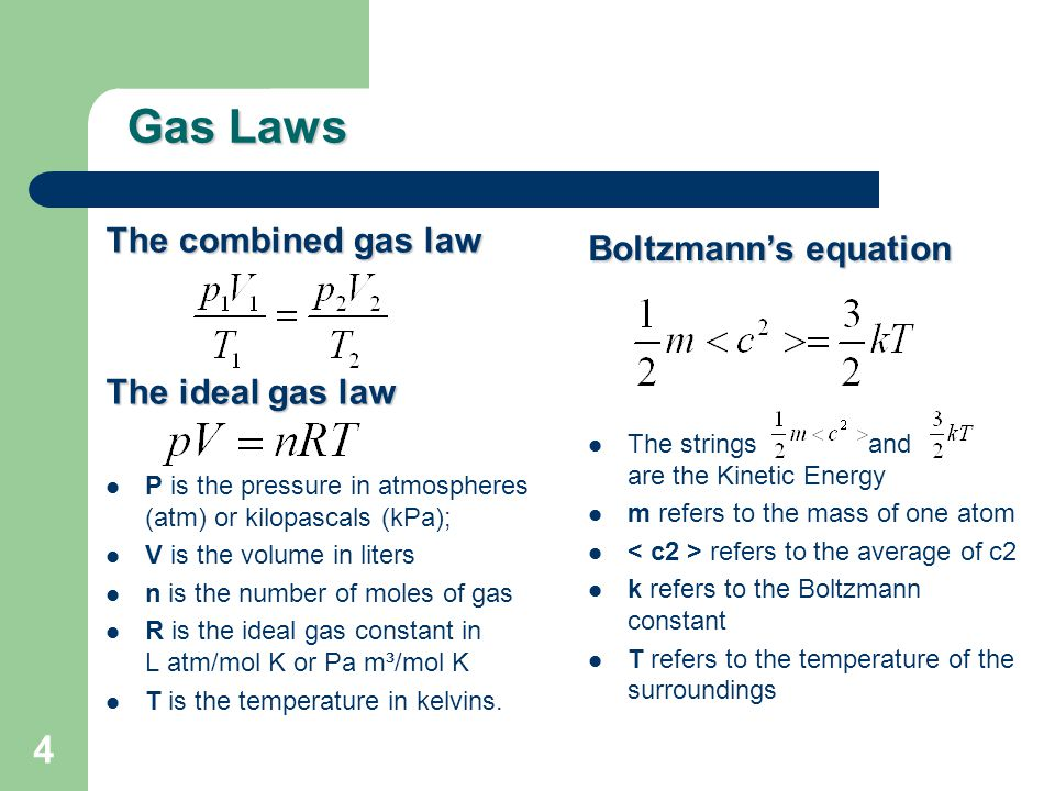 Gas Laws The combined gas law Boltzmann's equation The ideal gas law