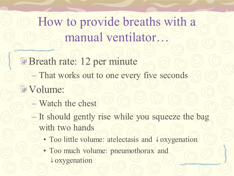 How to provide breaths with a manual ventilator…