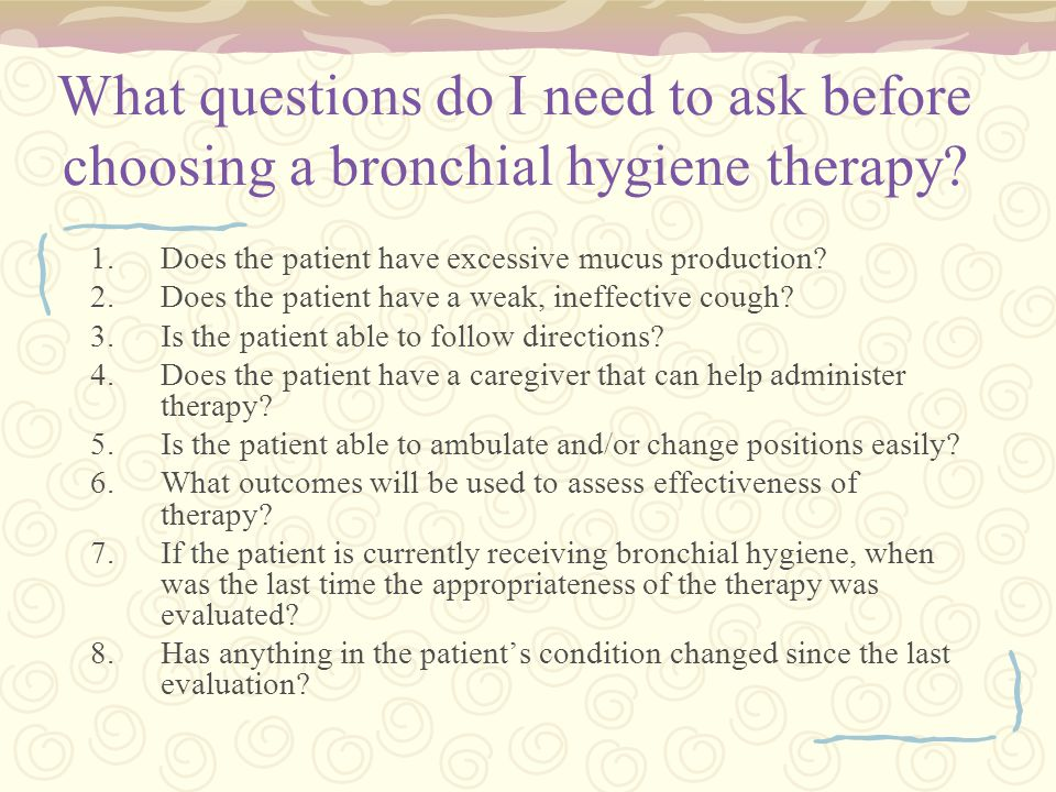 What questions do I need to ask before choosing a bronchial hygiene therapy