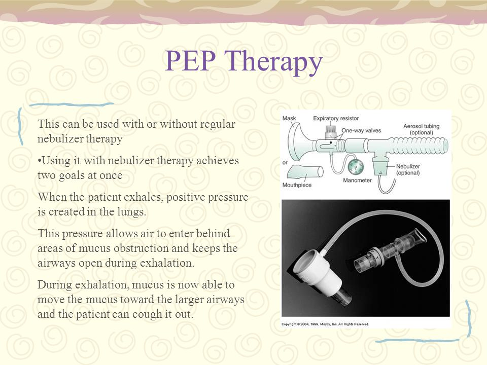 PEP Therapy This can be used with or without regular nebulizer therapy