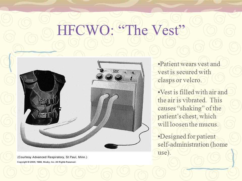 HFCWO: The Vest Patient wears vest and vest is secured with clasps or velcro.