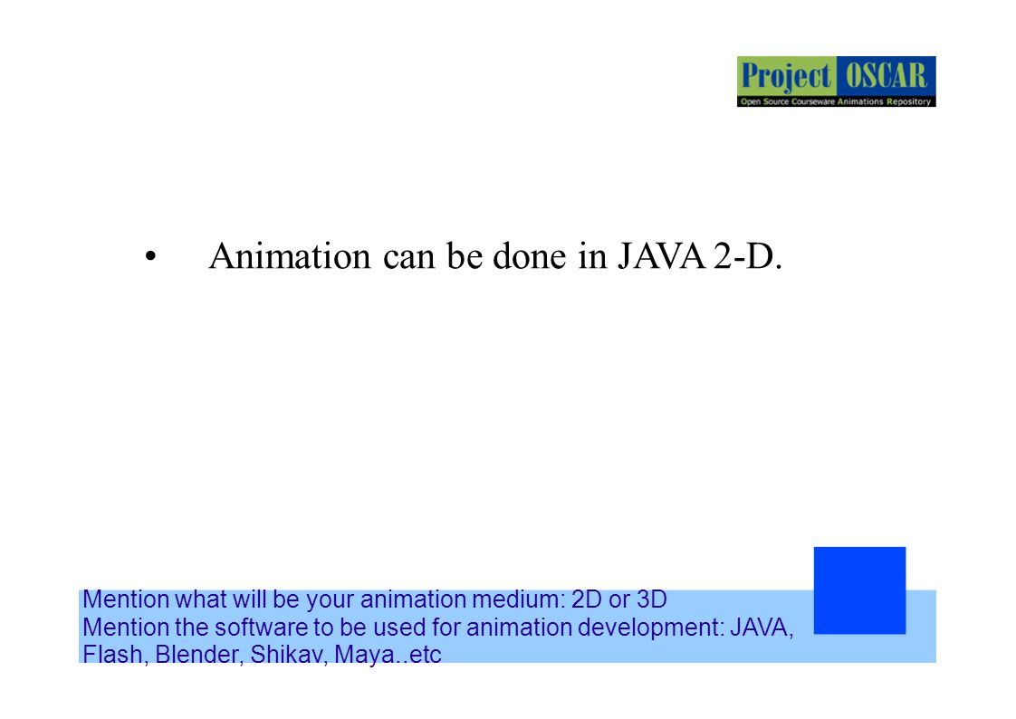 Animation can be done in JAVA 2-D.