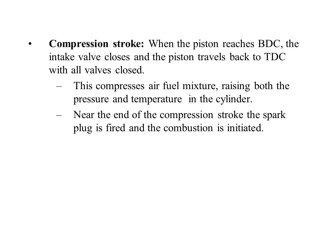 Compression stroke: When the piston reaches BDC, the intake valve closes and the piston travels back to TDC with all valves closed.