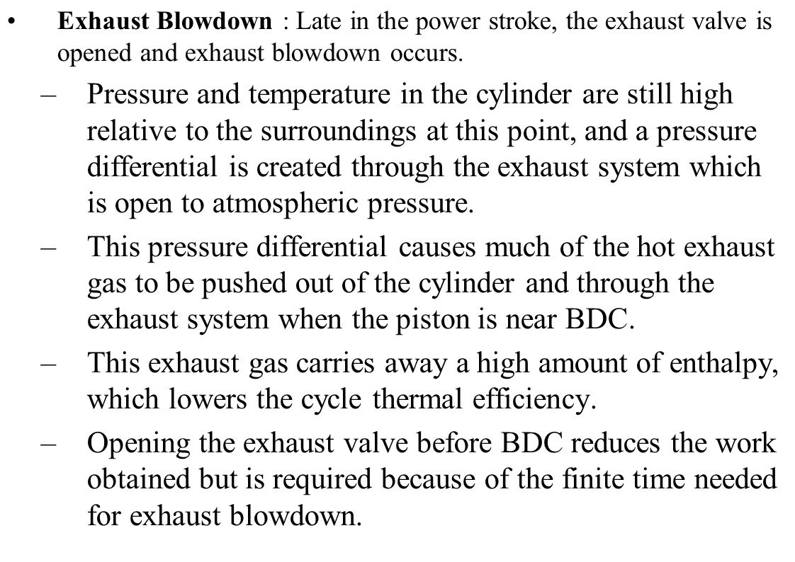 Exhaust Blowdown : Late in the power stroke, the exhaust valve is opened and exhaust blowdown occurs.