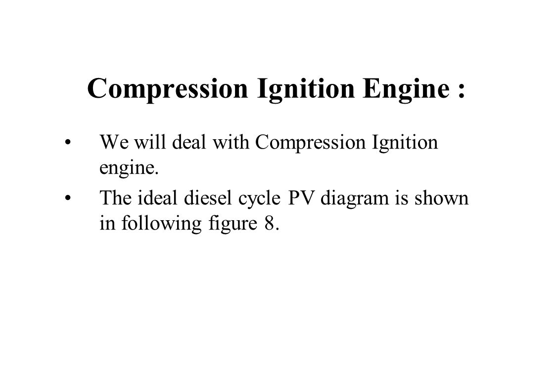 Compression Ignition Engine :