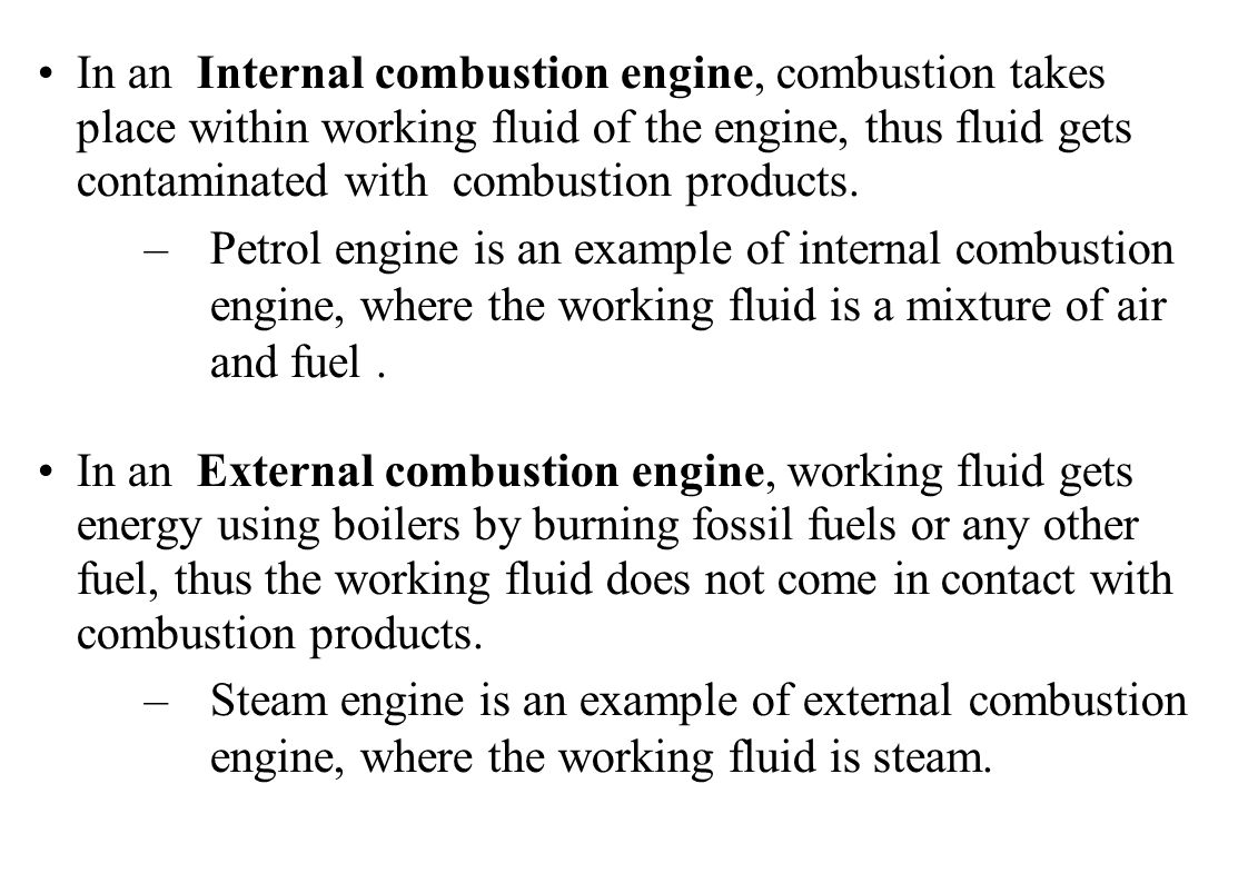 In an Internal combustion engine, combustion takes place within working fluid of the engine, thus fluid gets contaminated with combustion products.