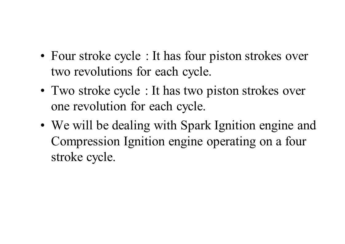 Four stroke cycle : It has four piston strokes over two revolutions for each cycle.