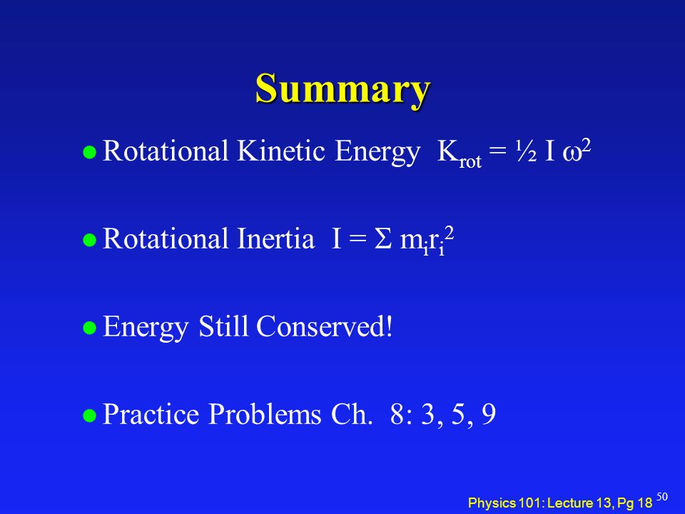 Summary Rotational Kinetic Energy Krot = ½ I w2