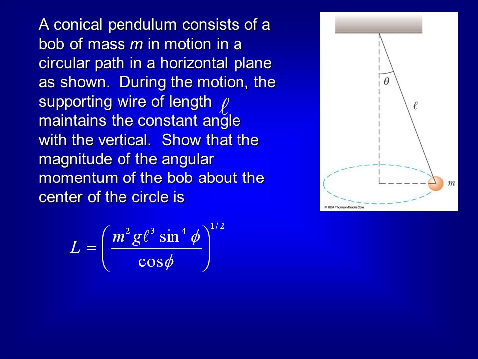 A conical pendulum consists of a bob of mass m in motion in a circular path in a horizontal plane as shown.