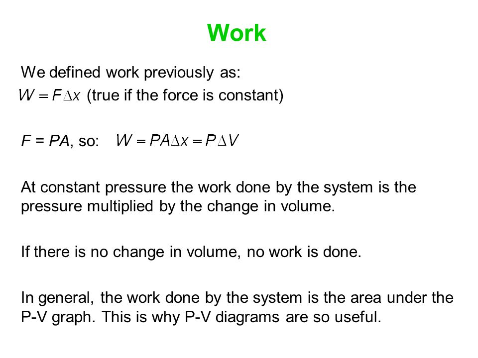 Work We defined work previously as: (true if the force is constant)