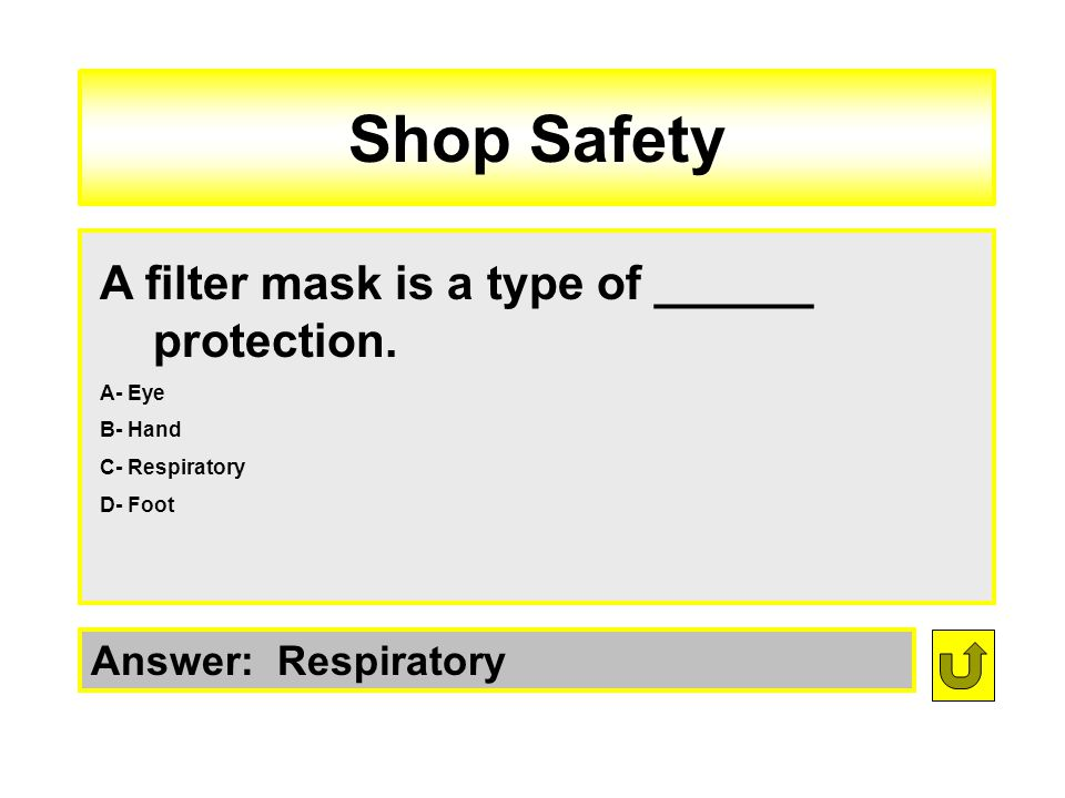 Shop Safety A filter mask is a type of ______ protection.