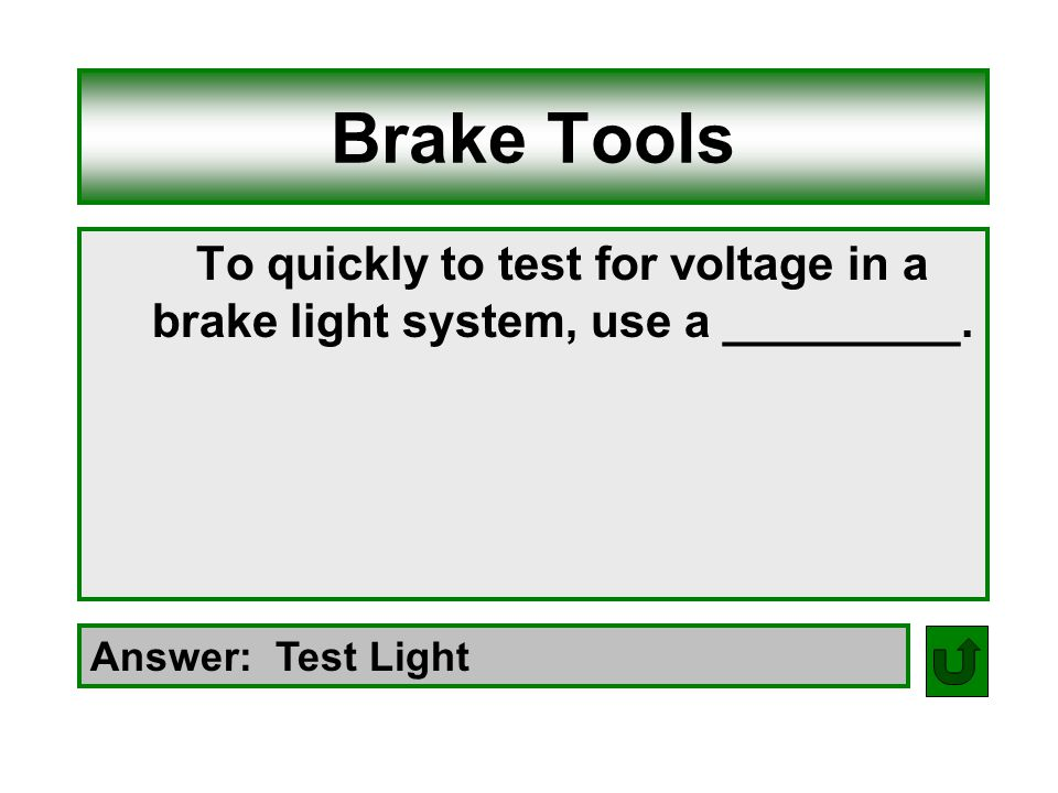 Brake Tools To quickly to test for voltage in a brake light system, use a _________.