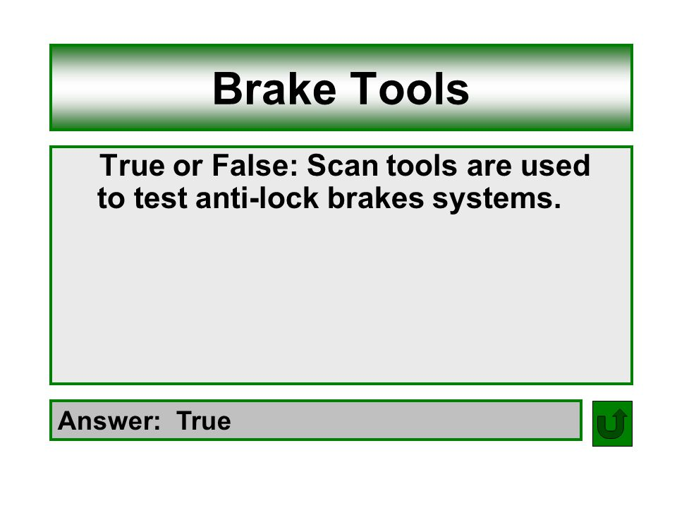 Brake Tools True or False: Scan tools are used to test anti-lock brakes systems. Answer: True