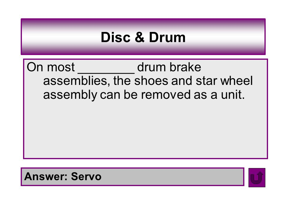 Disc & Drum On most ________ drum brake assemblies, the shoes and star wheel assembly can be removed as a unit.