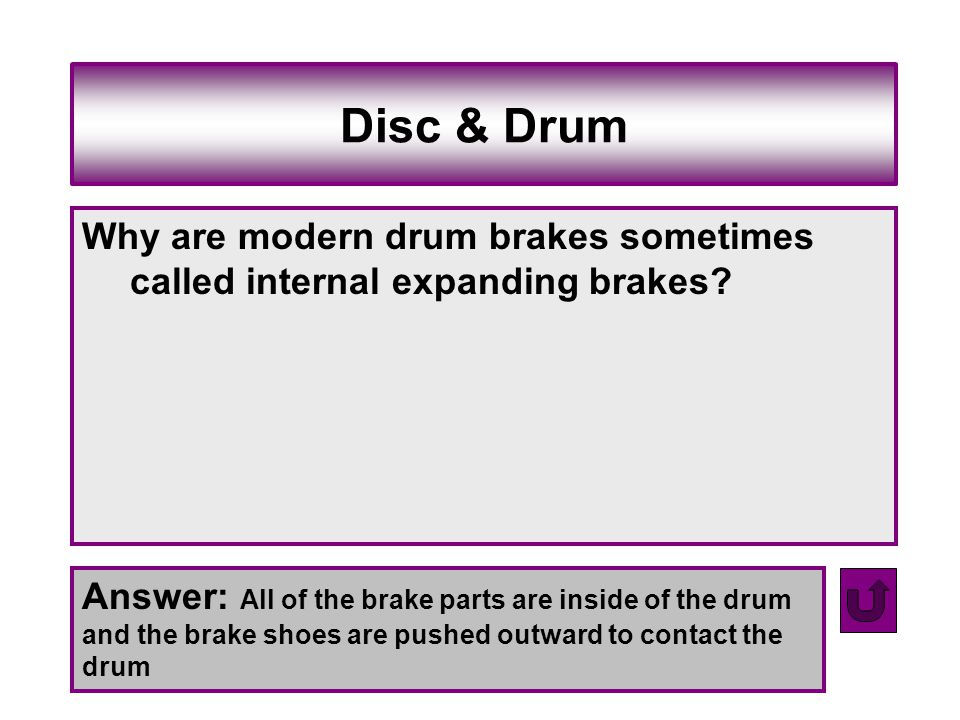 Disc & Drum Why are modern drum brakes sometimes called internal expanding brakes