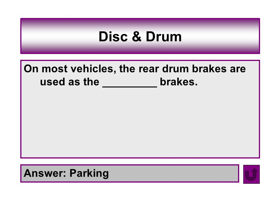 Disc & Drum On most vehicles, the rear drum brakes are used as the _________ brakes.