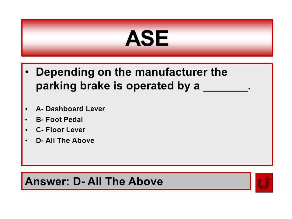 ASE Depending on the manufacturer the parking brake is operated by a _______. A- Dashboard Lever. B- Foot Pedal.