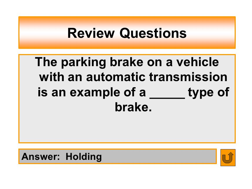 Review Questions The parking brake on a vehicle with an automatic transmission is an example of a _____ type of brake.