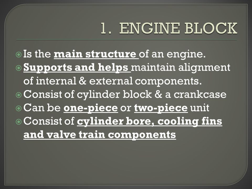 1. ENGINE BLOCK Is the main structure of an engine.