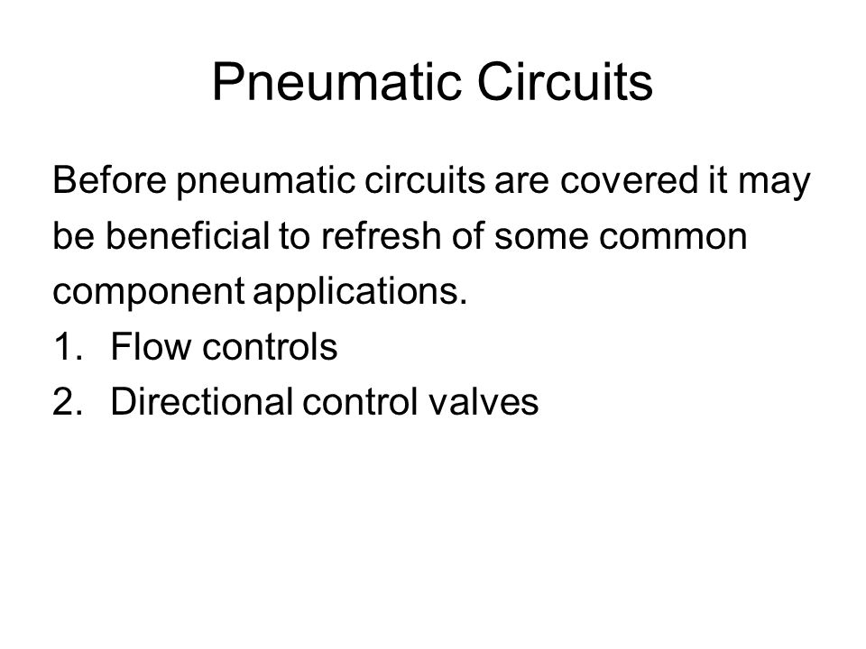 Pneumatic Circuits Before pneumatic circuits are covered it may