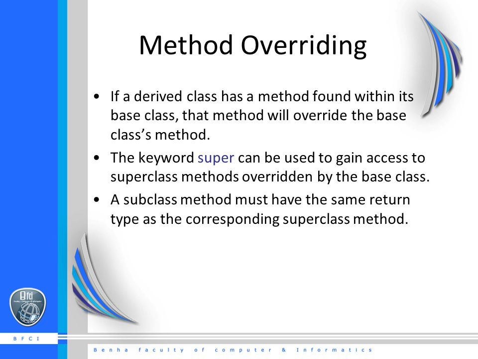 Method Overriding If a derived class has a method found within its base class, that method will override the base class's method.