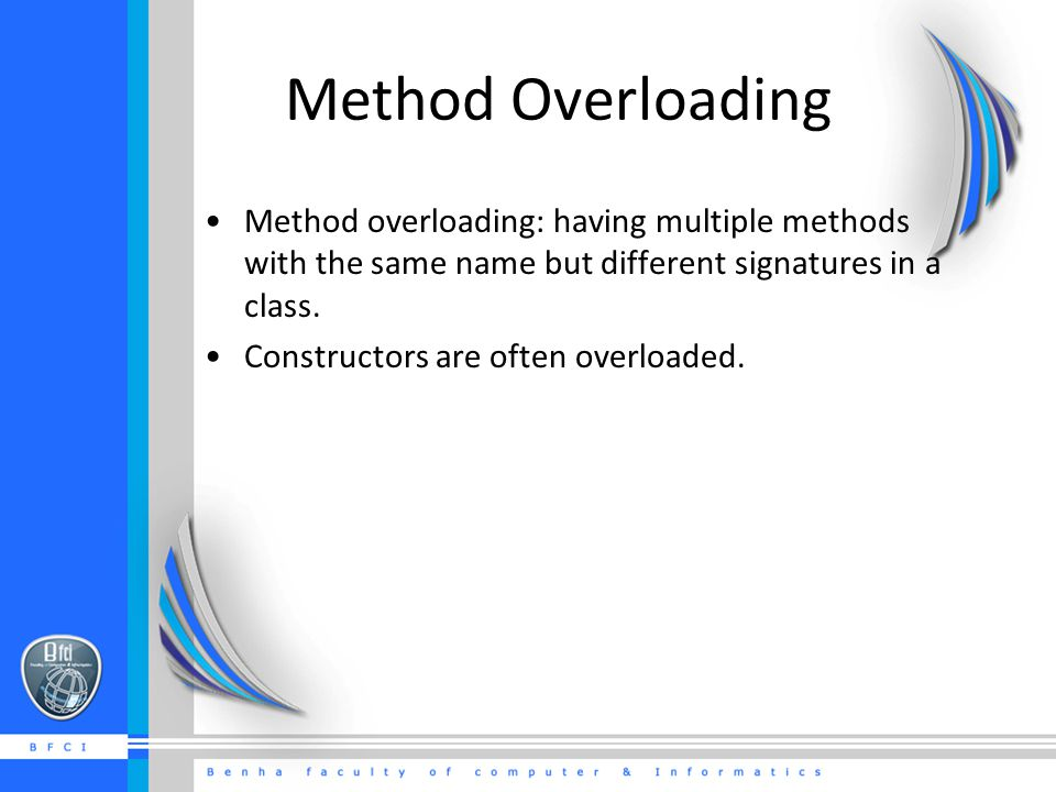 Method Overloading Method overloading: having multiple methods with the same name but different signatures in a class.