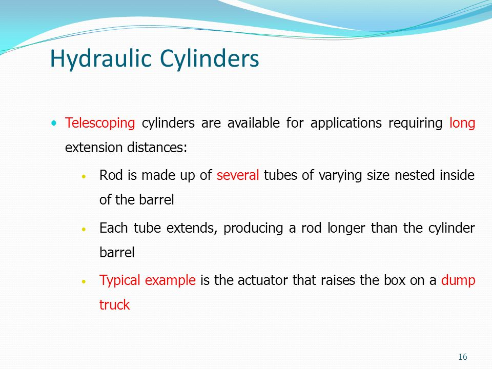 Hydraulic Cylinders Telescoping cylinders are available for applications requiring long extension distances: