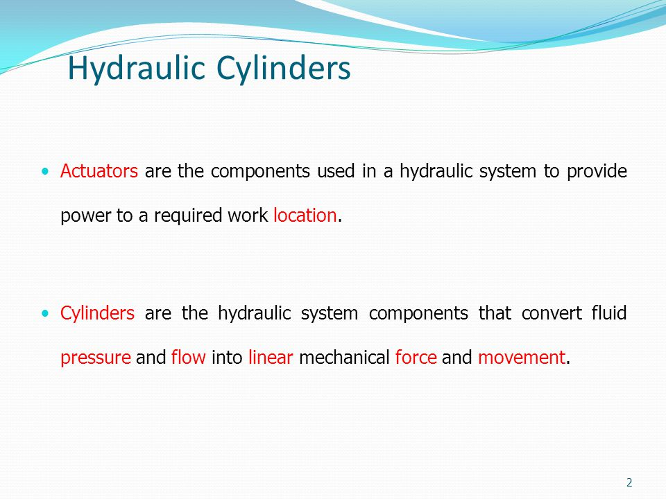 Hydraulic Cylinders Actuators are the components used in a hydraulic system to provide power to a required work location.