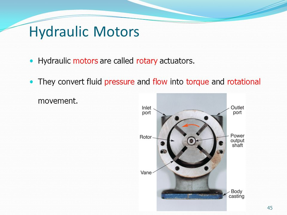 Hydraulic Motors Hydraulic motors are called rotary actuators.