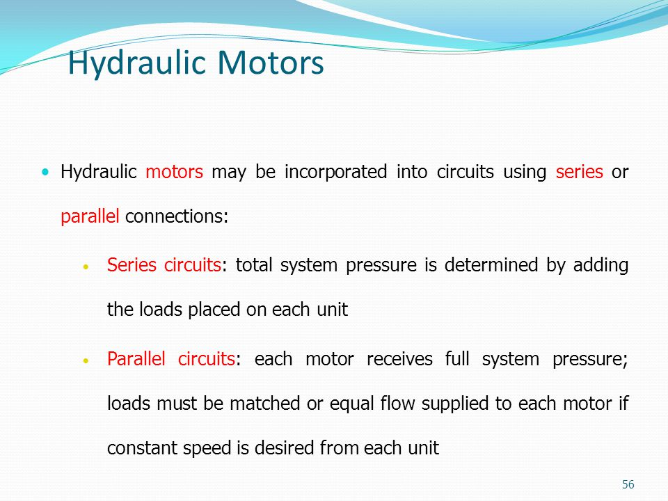 Hydraulic Motors Hydraulic motors may be incorporated into circuits using series or parallel connections: