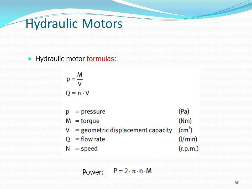 Hydraulic Motors Hydraulic motor formulas: Power: