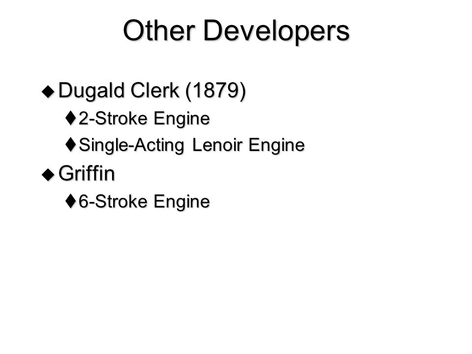 Other Developers Dugald Clerk (1879) Griffin 2-Stroke Engine