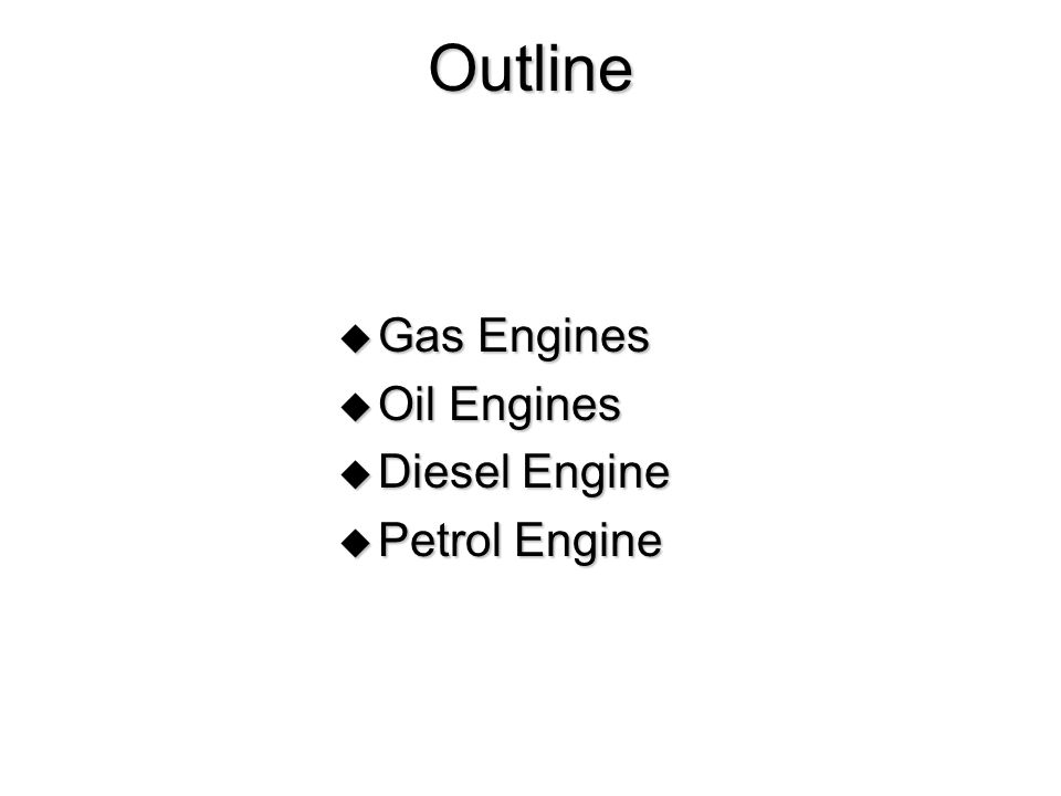 Outline Gas Engines Oil Engines Diesel Engine Petrol Engine