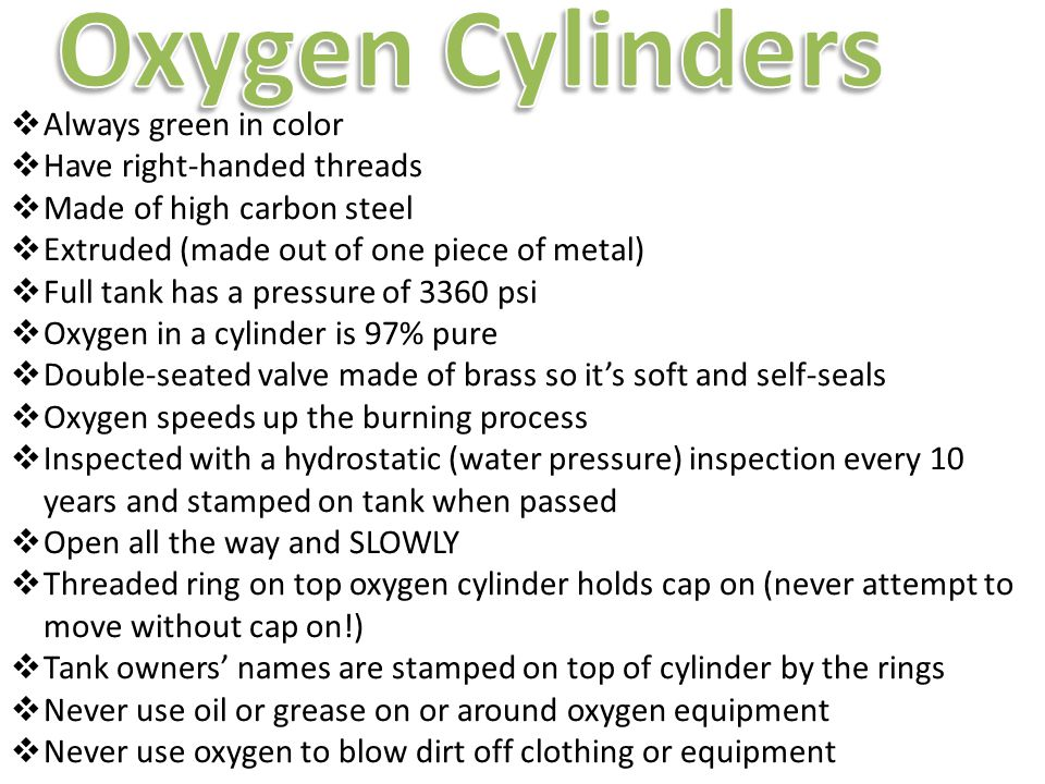 Oxygen Cylinders Always green in color Have right-handed threads