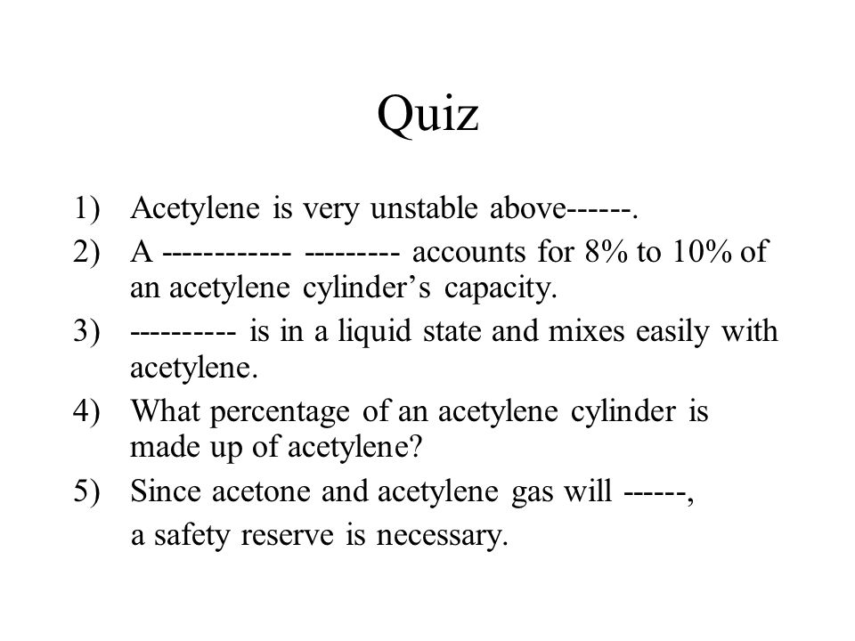 Quiz Acetylene is very unstable above------.