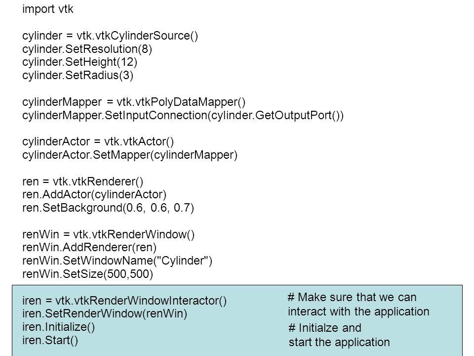 import vtk cylinder = vtk.vtkCylinderSource() cylinder.SetResolution(8) cylinder.SetHeight(12)