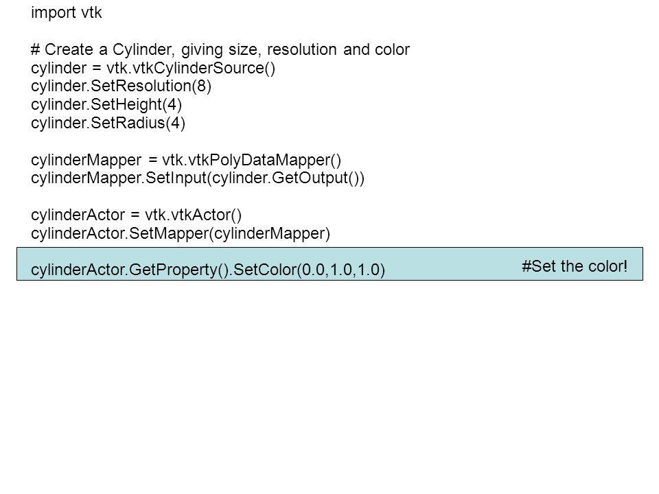 import vtk # Create a Cylinder, giving size, resolution and color. cylinder = vtk.vtkCylinderSource()