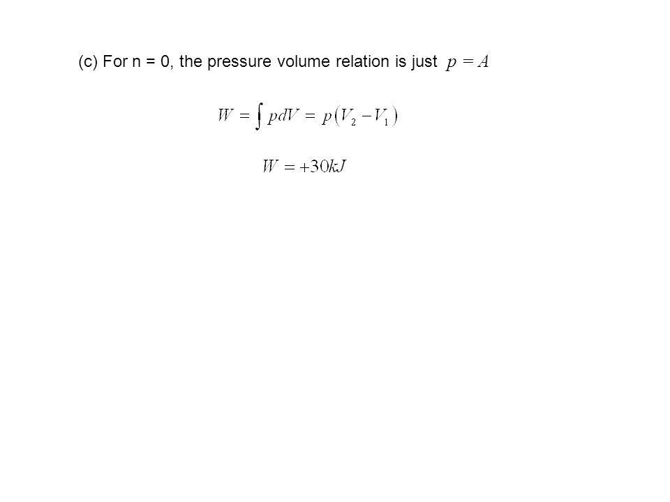 (c) For n = 0, the pressure volume relation is just p = A