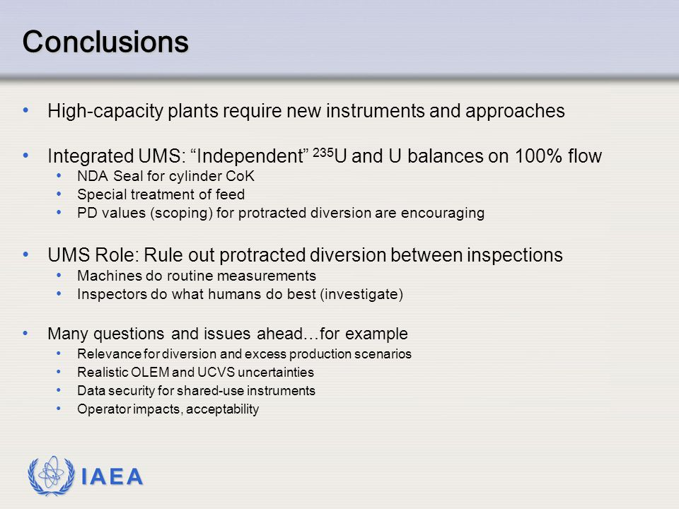 Conclusions. High-capacity plants require new instruments and approaches. Integrated UMS: Independent 235U and U balances on 100% flow.